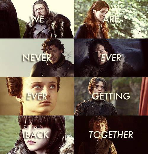 Game of Thrones - We are never ever ever getting back together