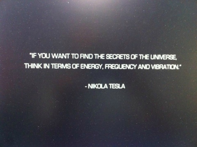 If you want to find the secrets of the universe, think in terms of energy, frequency and vibration. Nikola Tesla