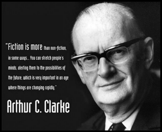 Fiction is more than non-fiction, in some ways… Arthur C. Clarke Quote