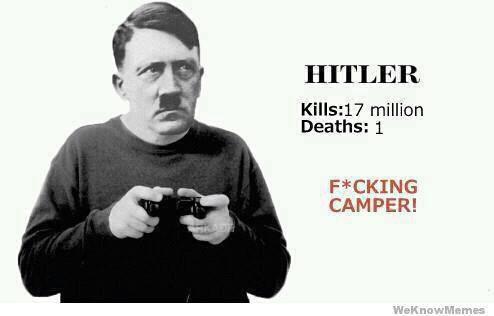 Hitler Kills: 17 milion Deaths: 1 - F*CKING CAMPER !