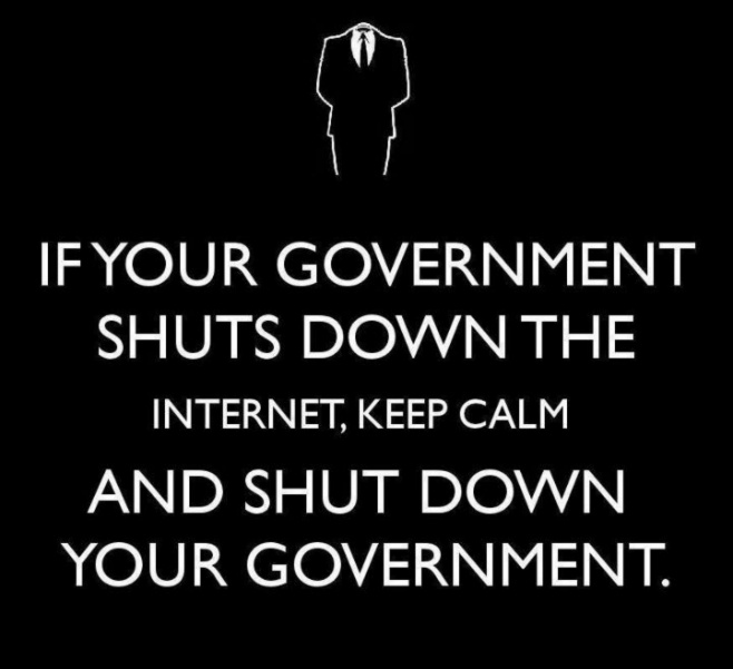 If your Government shuts down the Internet, KEEP CALM and shut down your Government.