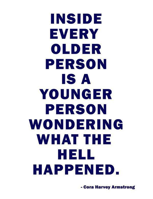 Cora Harvey Armstrong - Inside every older person is a younger person wondering what the hell happened