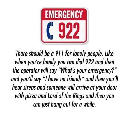 Emergency 922 - I have no friends!