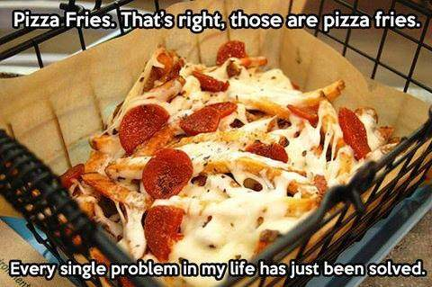 Pizza fries. That's right, those are pizza fries.
