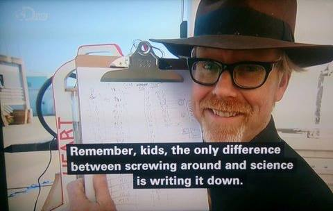 Remember kids the only difference between crewing around and science is writing it down