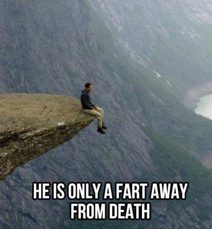He is only one fart away from death
