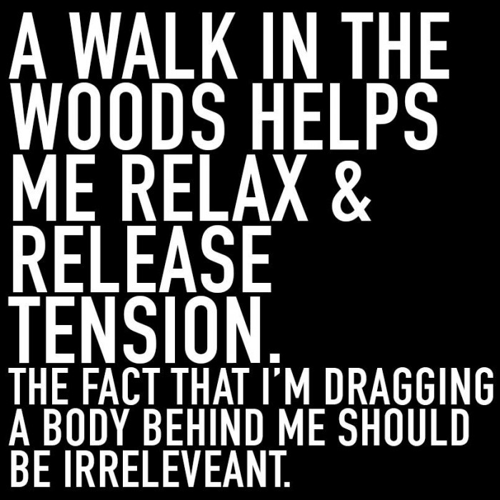 A walk in the woods helps me relax & release tension..