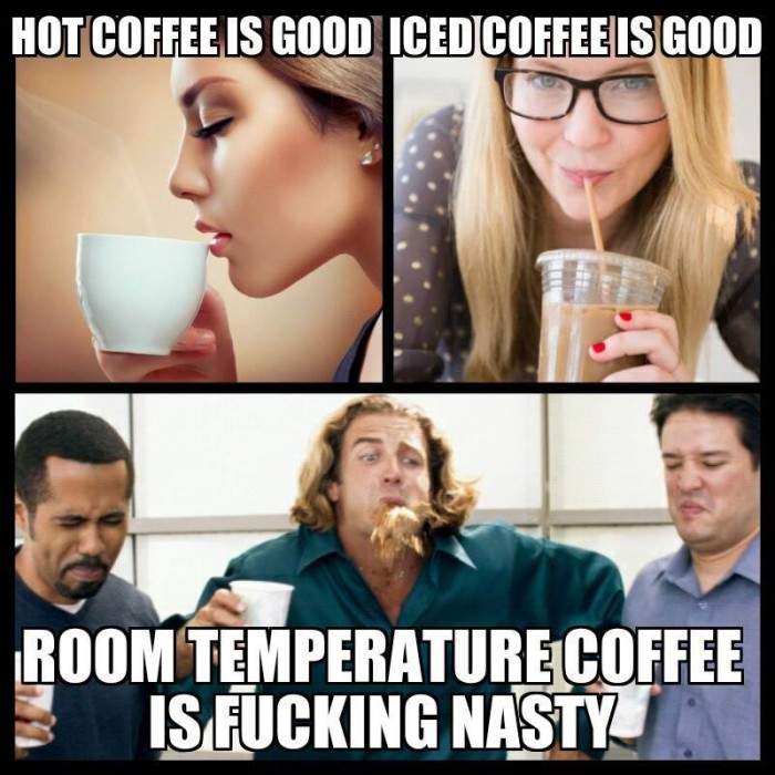 Hot coffee is good, ice coffee is good...