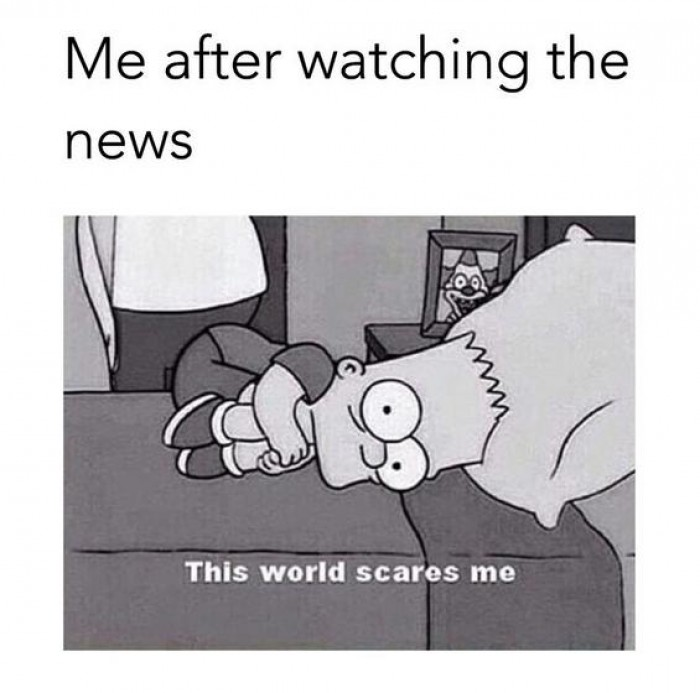 Me after watching the news...