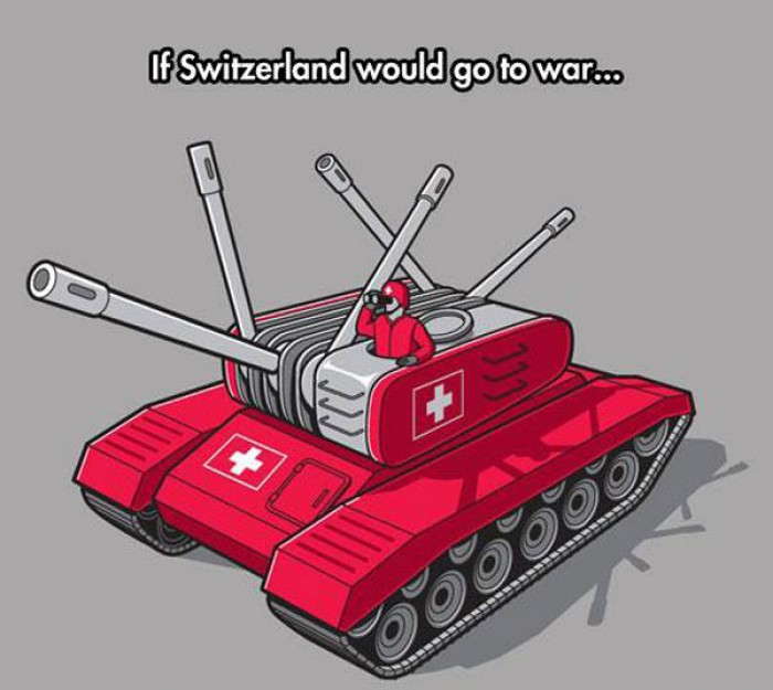 If Switzerland would ever go to war.