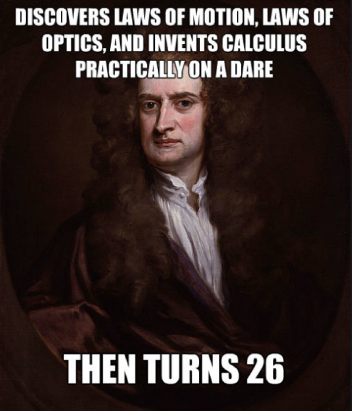 Isaac Newton invented calculus while Cambridge University was closed due to plague.