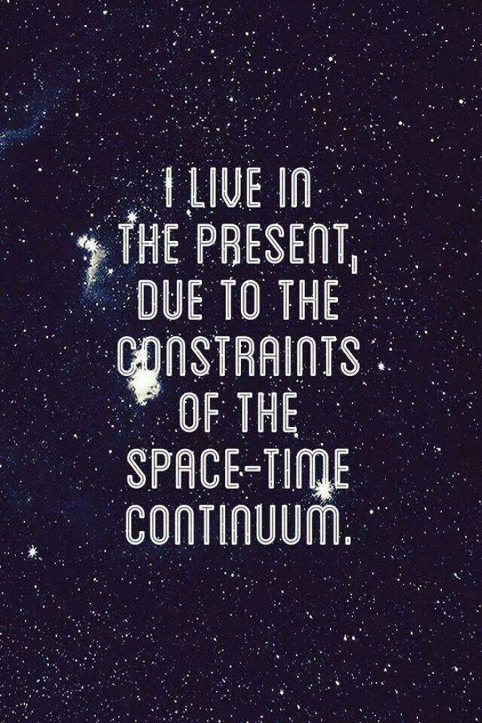 I live in the present!