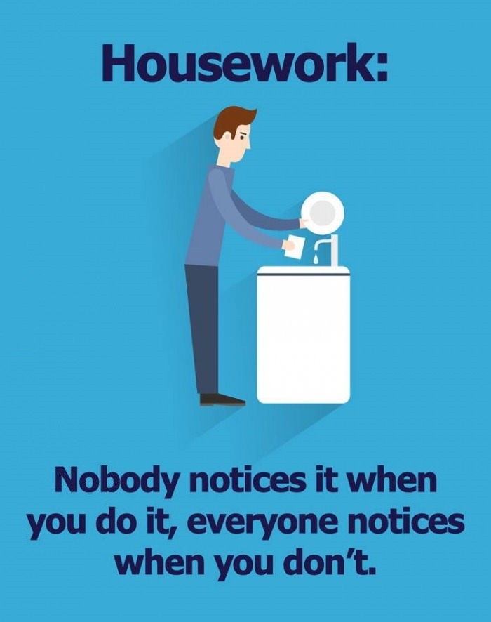 Housework - Nobody notices it when you do it...