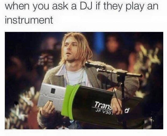 When you ask a DJ if they play an instrument..