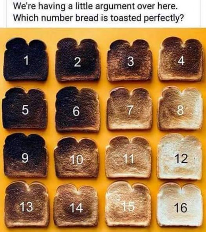 Which bread is toasted perfectly?