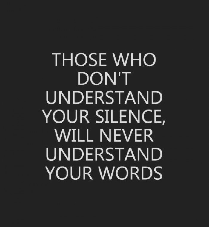 People who don't understand your silence...