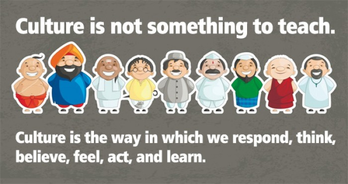 Culture is not something to teach. Culture is the way in which we respond...