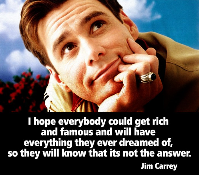Jim Carrey - I hope everybody could get rich and famous and will have everything they ever dreamed...