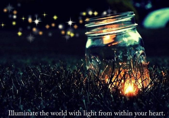 Illuminate the world with light from within your heart.