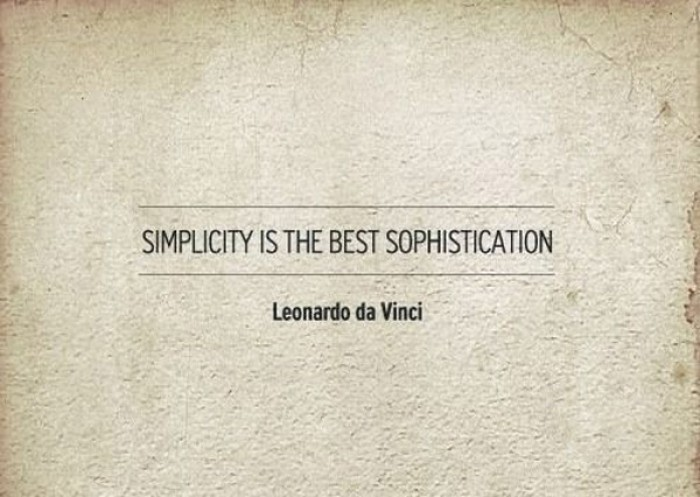 Leonardo Da Vinci - Simplicity is the best sophistication.