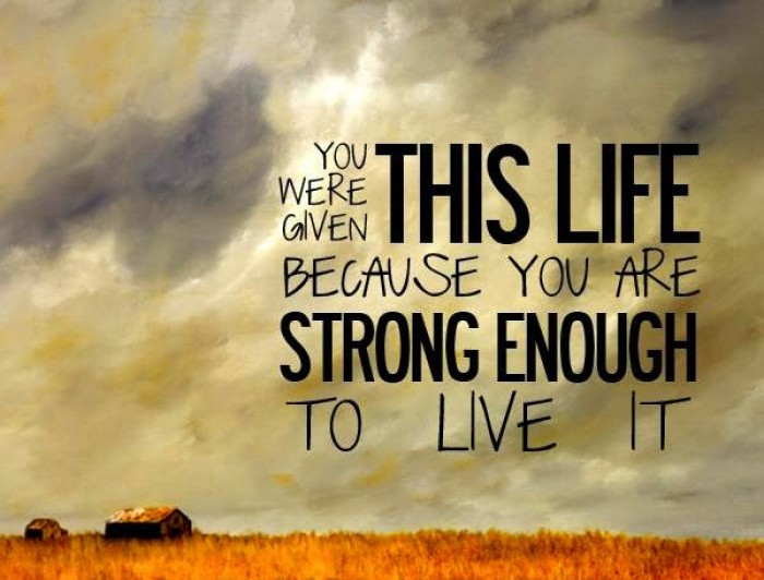 You were given this life because you are...