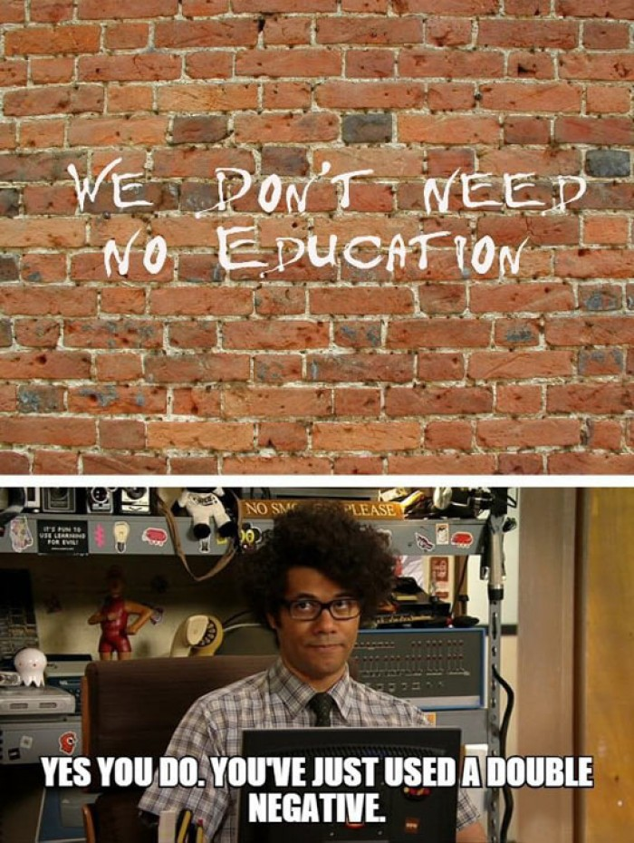 We don't need no education.. Yes you do.