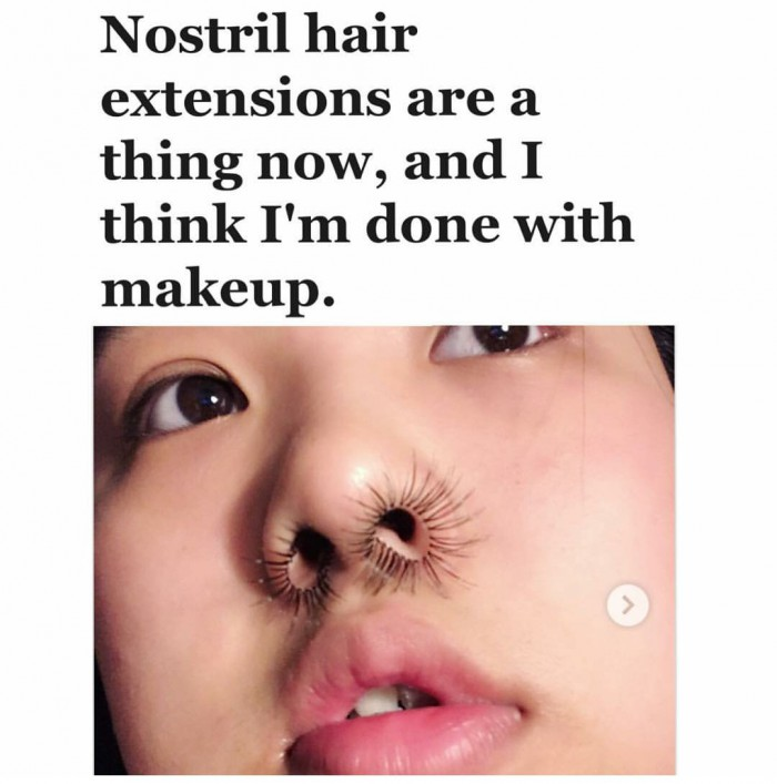 Nostril hair extensions are a thing now...