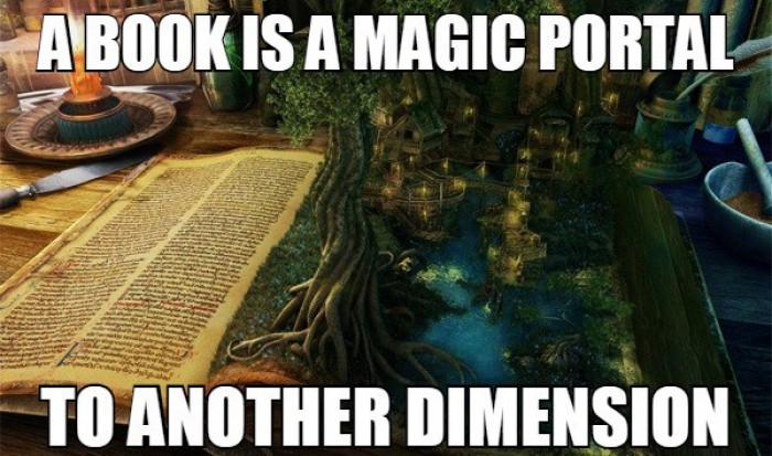 A book is a magic portal to another dimension.