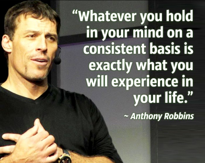 Anthony Robbins - Whatever you hold in your mind on a consistent basis is...