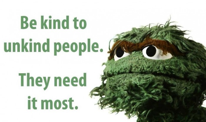 Be kind to unkind people they need it most