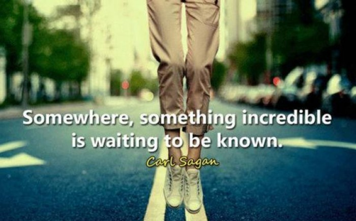 Carl Sagan - Somewhere something incredible is waiting to be known.