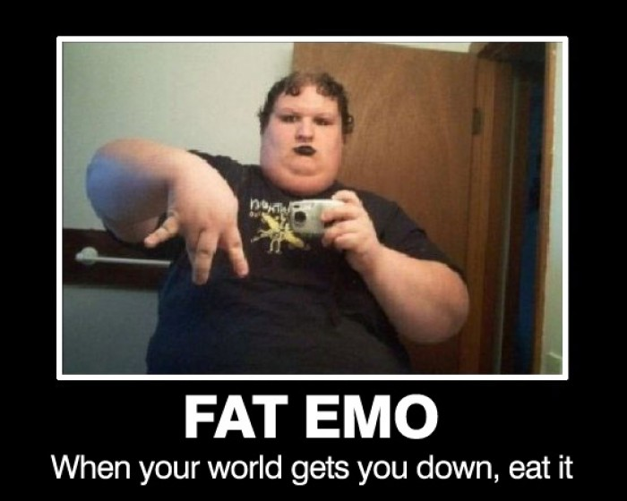 Fat Emo. When you world gets you down...