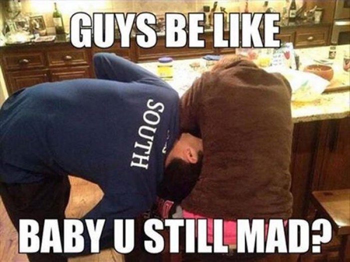 Guys be like… baby u still mad?