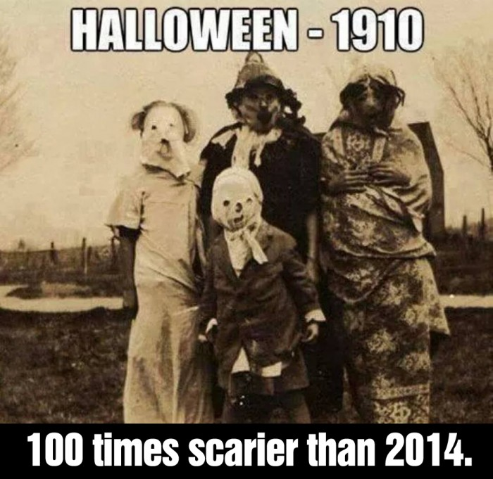 Halloween 1910, 100 times scarier than 2014.