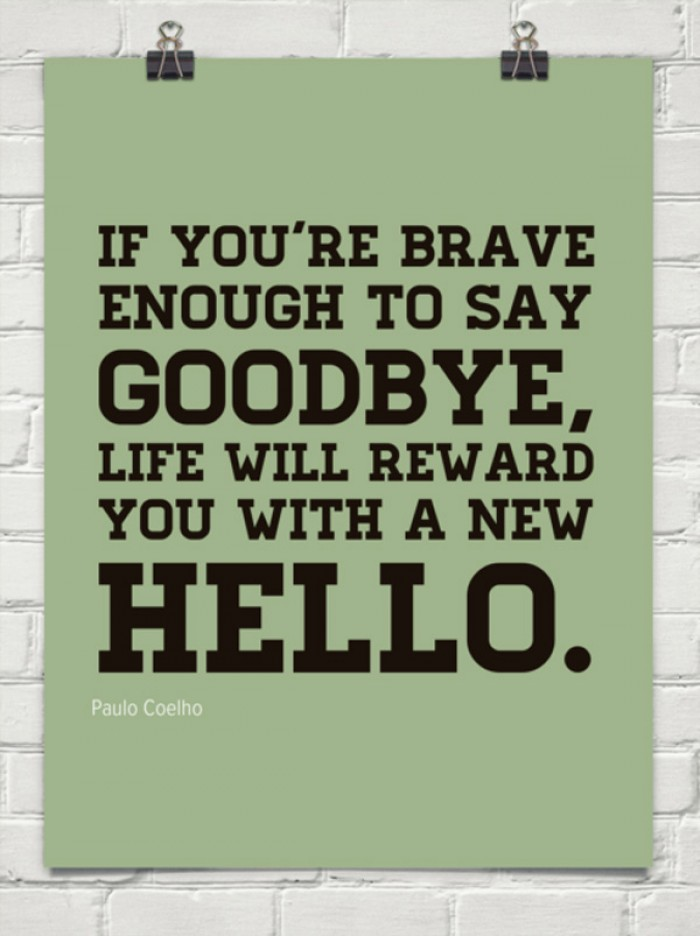 Paulo Coelho - If you're brave enough to say 'goodbye' life will...