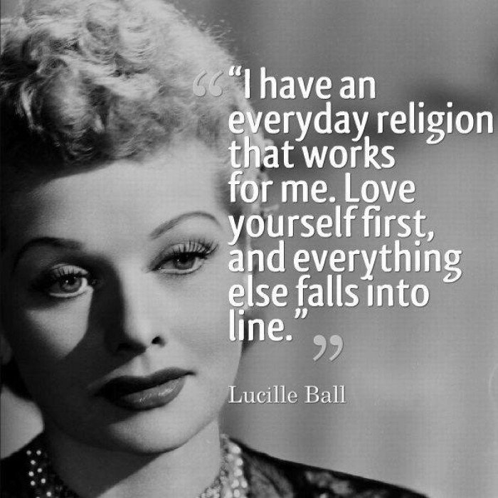 Lucille Ball - I have everyday religion that works for me...
