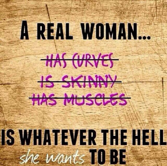 A real women Is whoever the hell she wants to be.