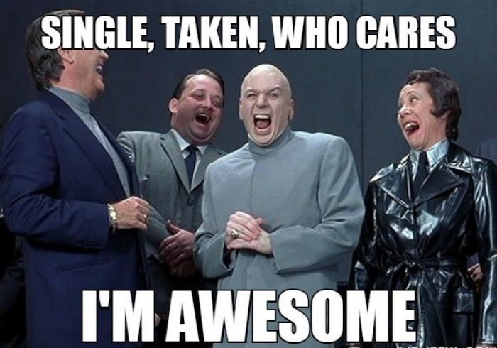 Single, Taken, Who Cares I'm Awesome!