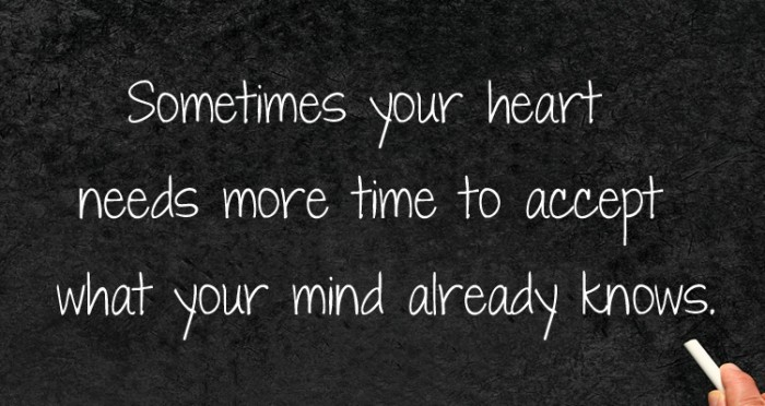 Sometimes your heart needs more time to accept...