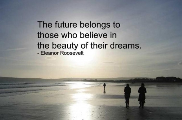 Eleanor Roosevelt  - The future belongs to those who believe.... - quote