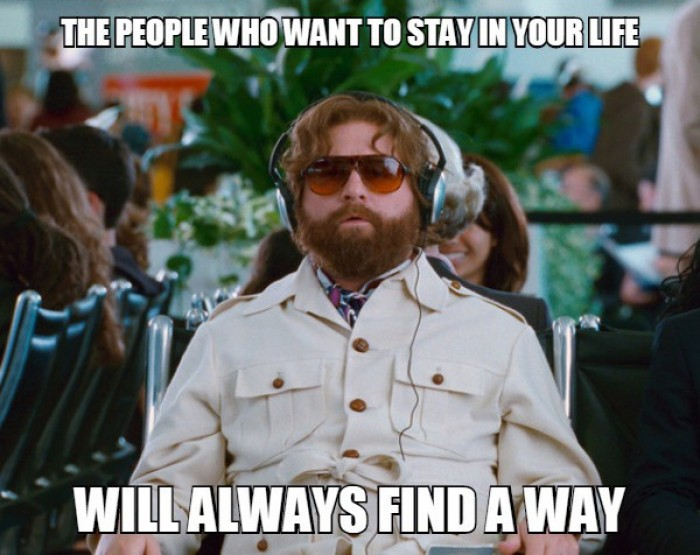 The people who want to stay in your life will...