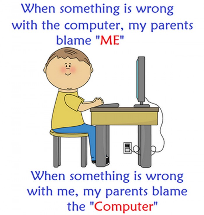 When something is wrong with the computer, my parents blame me...