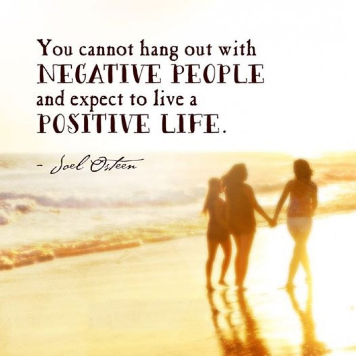 Joel Osteen - You cannot hang out with negative people and expect...