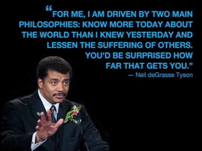 Neil deGrasse Tyson - I Am Driven By Two Main Philosophies...
