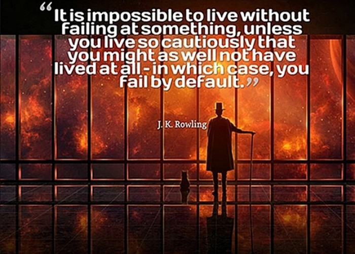It is impossible to live without failing at something... J.K.Rowling quote