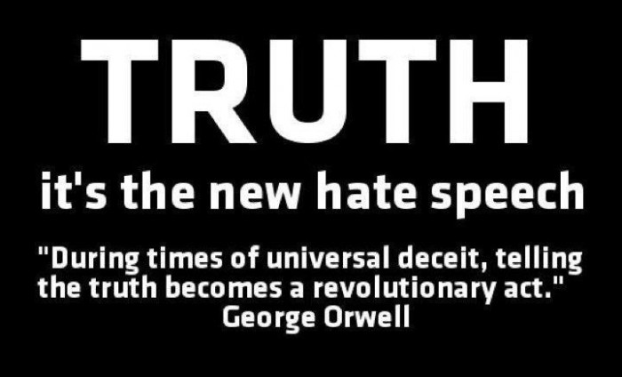 Truth is the new hate speech.