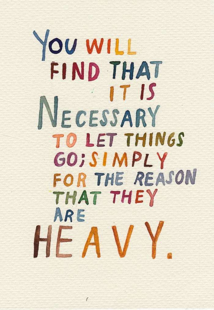 You will find that it is necessary to let things go...