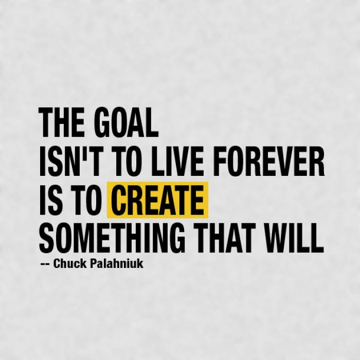Chuck Palahniuk - The goal isn't to live forever, The goal is to ...
