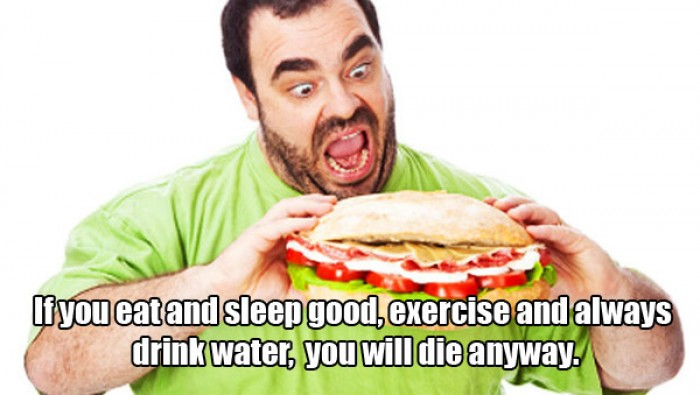 If you eat and sleep good, exercise and...