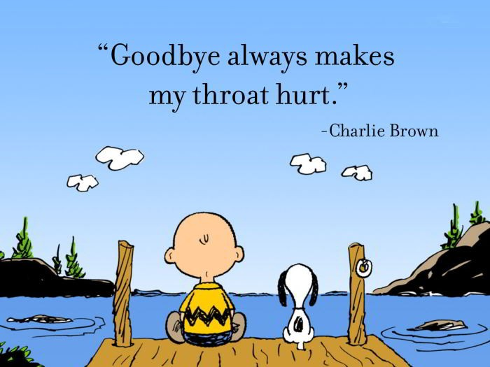 Charlie Brown - Goodbye always makes my throat hurt.